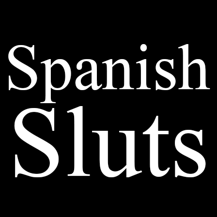 Spanish Sluts
