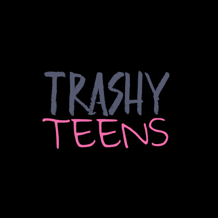 Trashy Teens